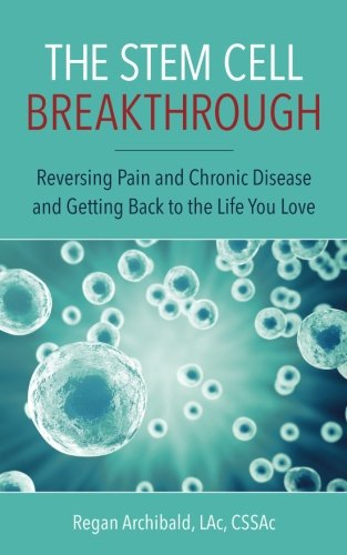 The Stem Cell Breakthrough: Reversing Pain and Chronic Disease and Getting Back to the Life You Love - Regenerative Cell