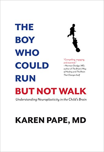 The Boy Who Could Run But Not Walk :Understanding Neuroplasticity in the Child?s Brain