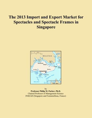 The 2013 Import and Export Market for Spectacles and Spectacle Frames in - Frames Singapore Spectacle