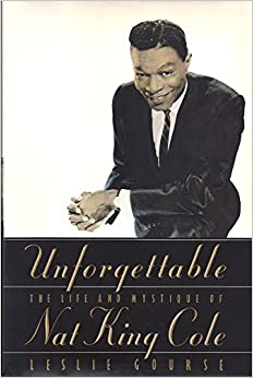 Unforgettable: The Life and Mystique of Nat King Cole