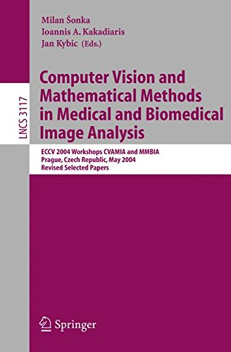 Computer Vision and Mathematical Methods in Medical and Biomedical Image Analysis: ECCV 2004 Workshops CVAMIA and MMBIA Prague, Czech Republic, May ... Papers (Lecture Notes in Computer Science)