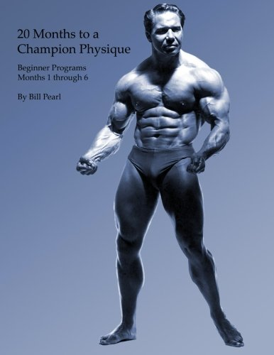 20 Months to a Champion Physique: Beginner Programs - Months 1 through 6