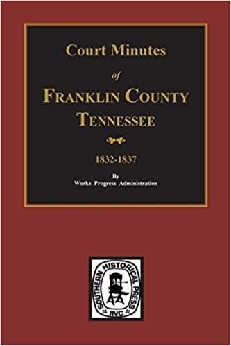 Franklin County, Tennessee, 1832-1837, Court Minutes of. by Works Project Administration (2015-05-30)