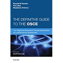 The Definitive Guide to the OSCE: The Objective Structured Clinical Examination as a performance assessment.