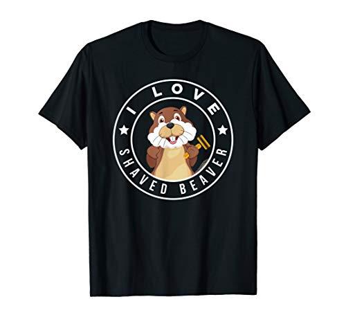I Love Shaved Beaver T-Shirt Funny Adult Humor
