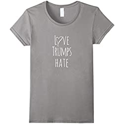 Women's Love Trumps Hate T-Shirt, Anti- Donald Trump Sign, Peace Small Slate