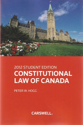 2012 Student Edition: Constitutional Law of Canada (Peter Hogg Constitutional Law Of Canada Student Edition)