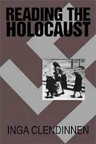Reading the Holocaust by Inga Clendinnen (1999-03-28) pdf epub
