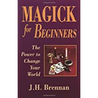 Magick for Beginners: The Power to Change Your World (For Beginners (Llewellyn's))