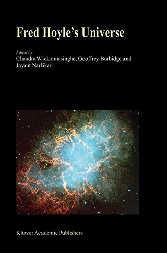 Download Fred Hoyle's Universe: Proceedings of a Conference Celebrating Fred Hoyle's Extraordinary Contributions to Science 25-26 June 2002 Cardiff University, United Kingdom Pdf