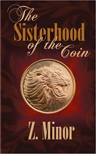The Sisterhood of the Coin by Z. Minor (2015-12-21)