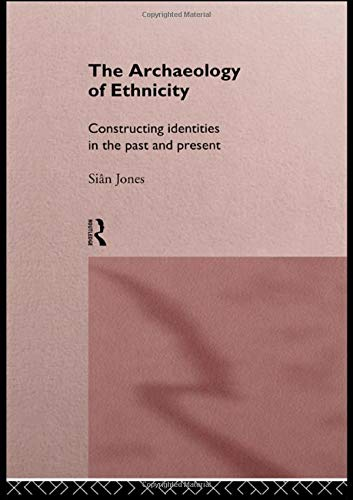 The Archaeology of Ethnicity: Constructing Identities in the Past and Present