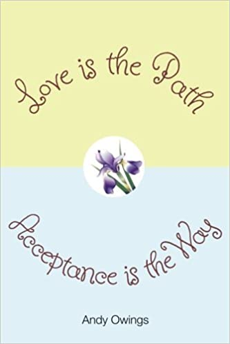 Book Love is the Path, Acceptance is the Way by Andy Owings (2014-06-04)