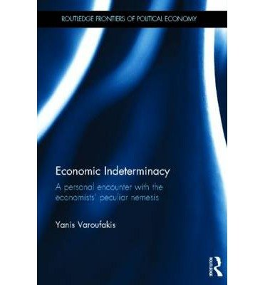 [(Economic Indeterminacy: A Personal Encounter with the Economists' Peculiar Nemesis )] [Author: Yanis Varoufakis] [Sep-2013]