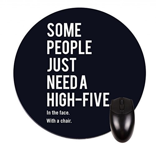 FineMousePad Some People Just Need A High Five. In The Face. With A Chair Personalized Custom Design Round Mouse Pad in 8