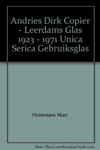 Andries Dirk Copier - Leerdams Glas 1923 - 1971 Unica Serica Gebruiksglas