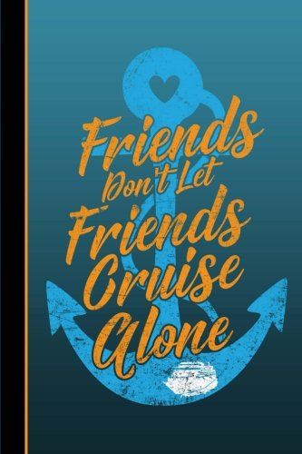 Friends Don't Let Friends Cruise Alone: Vacation Journal, Wide Ruled Paper, Daily Writing Notebook Paper, 100 Lined Pages (6