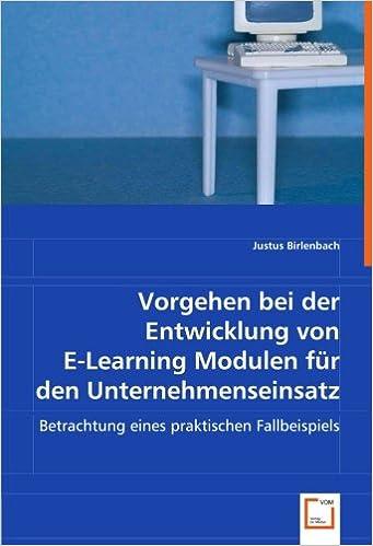 Book Vorgehen bei der Entwicklung von E-Learning Modulen für den Unternehmenseinsatz: Betrachtung eines praktischen Fallbeispiels (German Edition)