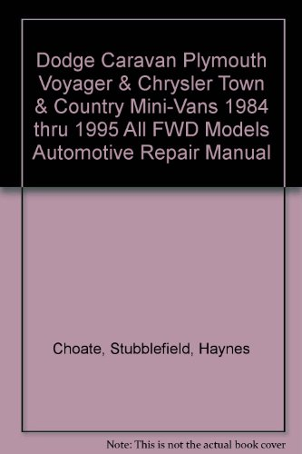 - Dodge Caravan Plymouth Voyager & Chrysler Town & Country Mini-Vans 1984 thru 1995 All FWD Models Automotive Repair Manual
