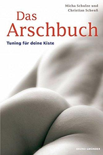 Das Arschbuch: Tuning für Deine Kiste Taschenbuch – November 2007 Christian Scheuss Micha Schulze 3861878658 Partnerschaft