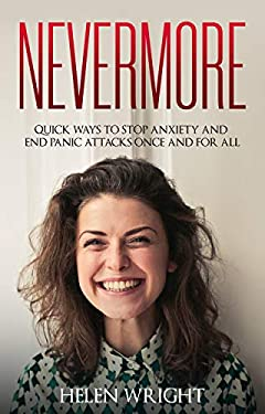 Nevermore: Quick ways to stop anxiety and end panic attacks once and for all