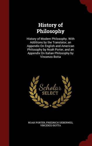 Download History of Philosophy: History of Modern Philosophy. With Additions by the Translator, an Appendix On English and American Philosophy by Noah Porter, ... On Italian Philosophy by Vincenzo Botta pdf epub