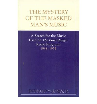 [(The Mystery of the Masked Man's Music: A Search for the Music Used on the Lone Ranger Radio Program 1933 -1954)] [Author: Reginald M. Jones] published on (March, 2002) pdf