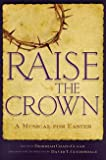 img - for Raise the Crown: A Musical for Easter book / textbook / text book