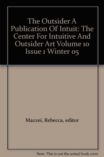The Outsider A Publication Of Intuit: The Center For Intuitive And Outsider Art Volume 10 Issue 1 Winter 05 (Intuit The Center For Intuitive And Outsider Art)