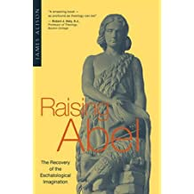Raising Abel: The Recovery of the Eschatological Imagination