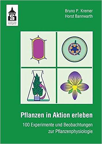 Pflanzen in Aktion erleben: 100 Experimente und Beobachtungen zur ...