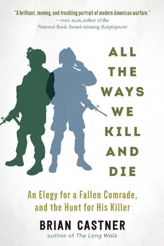 All the Ways We Kill and Die: An Elegy for a Fallen Comrade, and the Hunt for His Killer