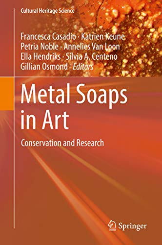 Metal Soaps in Art: Conservation and Research (Cultural Heritage Science)