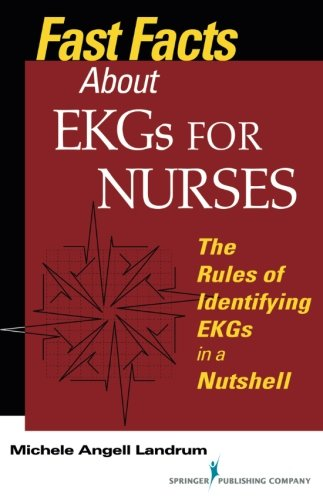 Fast Facts About EKGs for Nurses: The Rules of Identifying EKGs in a Nutshell (Fast Facts (Springer)) (Volume 1)