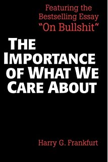 on bullshit harry g frankfurt com books the importance of what we care about philosophical essays