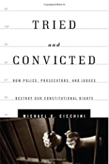 Tried and Convicted: How Police, Prosecutors, and Judges Destroy Our Constitutional Rights Hardcover