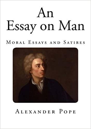 an essay on man moral essays and satires alexander pope an essay on man moral essays and satires alexander pope 9781495270291 com books