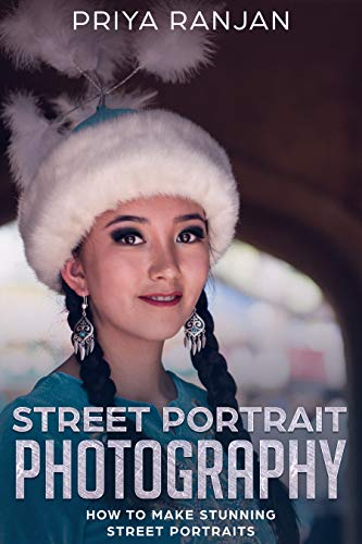 Street Portrait Photography: How to make stunning street portraits (Street Photography Book 1)