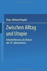 Zwischen Alltag und Utopie: Arbeiterliteratur Als Diskurs Des 19. Jahrhunderts (German Edition)