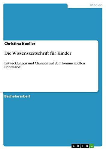 Download Die Wissenszeitschrift für Kinder: Entwicklungen und Chancen auf dem kommerziellen Printmarkt (German Edition) Pdf