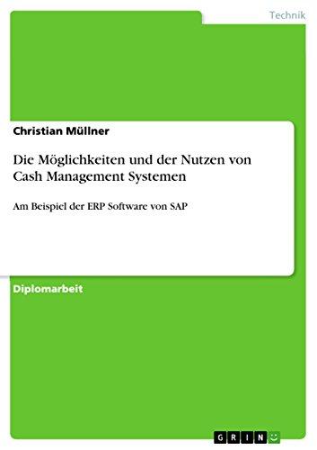Download Die Möglichkeiten und der Nutzen von Cash Management Systemen: Am Beispiel der ERP Software von SAP (German Edition) Pdf
