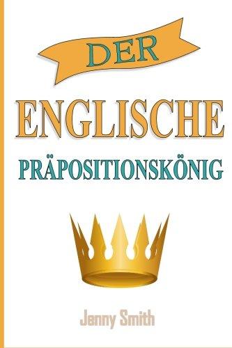 Der Englische Prapositionskonig: 460 Verwendungen von Präpositionen, die Ihre Englischkenntnisse verbessern. Taschenbuch – 1. Oktober 2015 Jenny Smith 151759975X