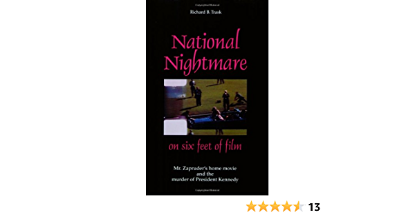 Amazon Com National Nightmare On Six Feet Of Film Mr Zapruder S Home Movie And The Murder Of President Kennedy 9780963859549 Richard B Trask Books See more ideas about nightmare movie, nightmare, movies. national nightmare on six feet of film