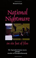 National Nightmare on Six Feet of Film: Mr. Zapruder's Home Movie And the Murder of President Kennedy