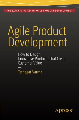 Agile Product Development: How to Design Innovative Products That Create Customer Value
