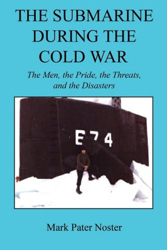 Download The Submarine During the Cold War - The Men, the Pride, the Threats, and the Disasters ebook