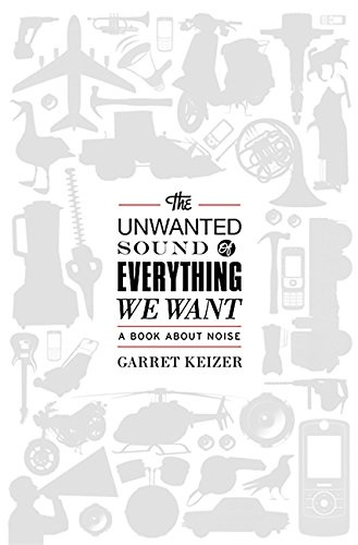 The Unwanted Sound of Everything We Want: A Book About Noise (The Unwanted Sound Of Everything We Want)