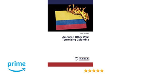 Americas Other War: Terrorizing Colombia