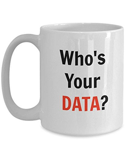 Who is Your Data Funny Data Quote - Coffee Mug | Tea Cup For Data Lovers Men, Women, Kids and all (East King Storage)