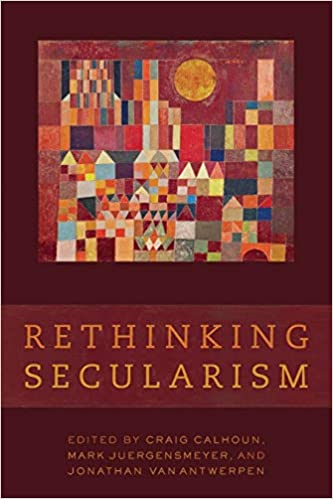 Rethinking Secularism: Calhoun, Craig, Juergensmeyer, Mark, VanAntwerpen, Jonathan: 9780199796687: Amazon.com: Books